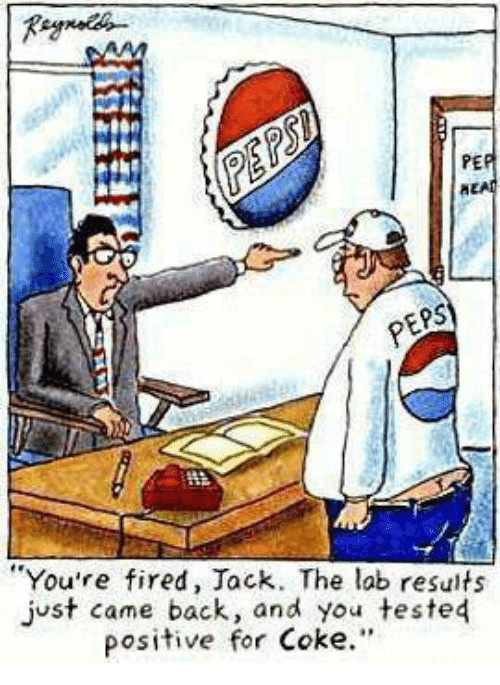 """Your Fired: PER  """"You're fired, Jack. The lab results  just came back, and you tested  positive for Coke."""""""