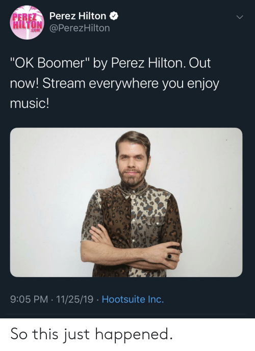 """perez hilton: PEREZ Perez Hilton  HILTON  @PerezHilton  COM  """"OK Boomer"""" by Perez Hilton. Out  now! Stream everywhere you enjoy  music!  9:05 PM 11/25/19 Hootsuite Inc. So this just happened."""