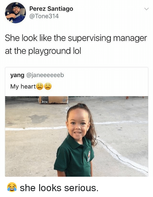 Lol, Memes, and 🤖: Perez Santiago  @Tone314  She look like the supervising manager  at the playground lol  yang @janeeeeeeb  My heartE 😂 she looks serious.