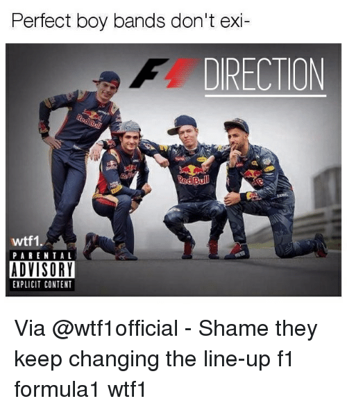 Memes, Parental Advisory, and F1: Perfect boy bands don't exi-  DIRECTION  Red Bul  wtf1.  PARENTAL  ADVISORY  EXPLICIT CONTENT Via @wtf1official - Shame they keep changing the line-up f1 formula1 wtf1
