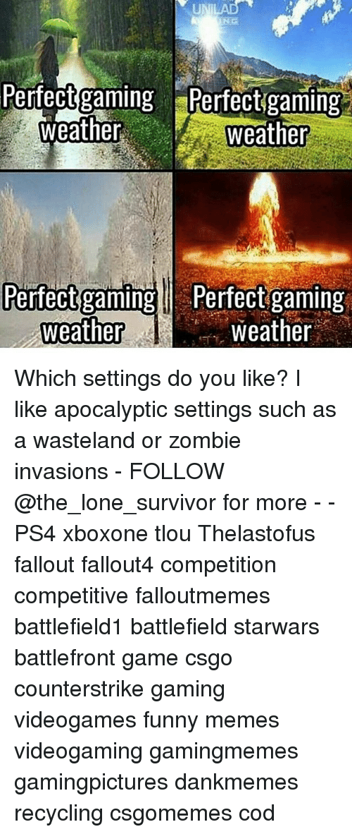 wasteland: Perfect gaming Perfect gaming  Weather  weather  Perfect gaming Perfect gaming  weather  weather Which settings do you like? I like apocalyptic settings such as a wasteland or zombie invasions - FOLLOW @the_lone_survivor for more - - PS4 xboxone tlou Thelastofus fallout fallout4 competition competitive falloutmemes battlefield1 battlefield starwars battlefront game csgo counterstrike gaming videogames funny memes videogaming gamingmemes gamingpictures dankmemes recycling csgomemes cod