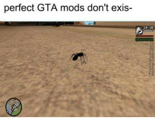 Gta, Mods, and Perfect: perfect GTA mods don't exis-  3E40