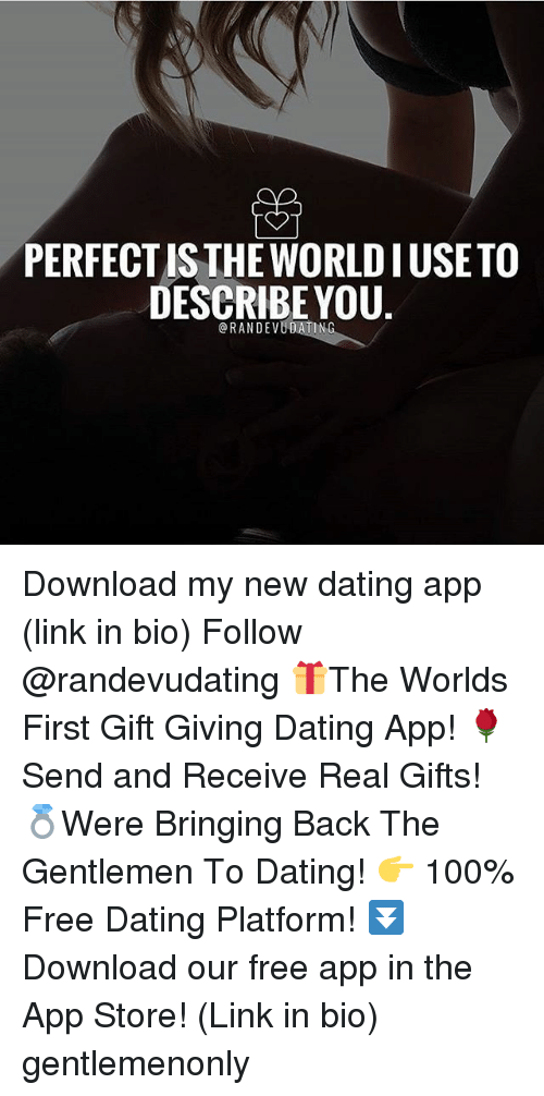 Anaconda, Dating, and Memes: PERFECT IS THE WORLDIUSETO  DESCRIBEYOU  @RANDEVUDATING Download my new dating app (link in bio) Follow @randevudating 🎁The Worlds First Gift Giving Dating App! 🌹Send and Receive Real Gifts! 💍Were Bringing Back The Gentlemen To Dating! 👉 100% Free Dating Platform! ⏬Download our free app in the App Store! (Link in bio) gentlemenonly