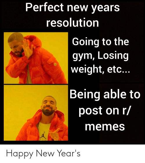 Losing Weight: Perfect new years  resolution  Going to the  gym, Losing  weight, etc...  Being able to  post on r/  memes Happy New Year's