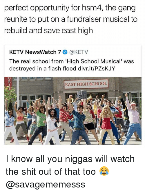 High School Musical, Memes, and School: perfect opportunity for hsm4, the gang  reunite to put on a fundraiser musical to  rebuild and save east high  KETV NewsWatch 7 @KETV  The real school from 'High School Musical' was  destroyed in a flash flood dlvr.it/PZsKJY  EAST HIGH SCHOOL I know all you niggas will watch the shit out of that too 😂 @savagememesss