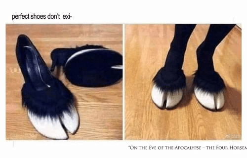 """Horsem: perfect shoes don't exi  """"ON THE EVE OF THE APOCALYPSE THE FOUR HORSEM"""