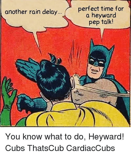 Chicago Cubs, Cubs, and Rain: perfect time for  a heyward  pep talk!  another rain delay  .. You know what to do, Heyward! Cubs ThatsCub CardiacCubs