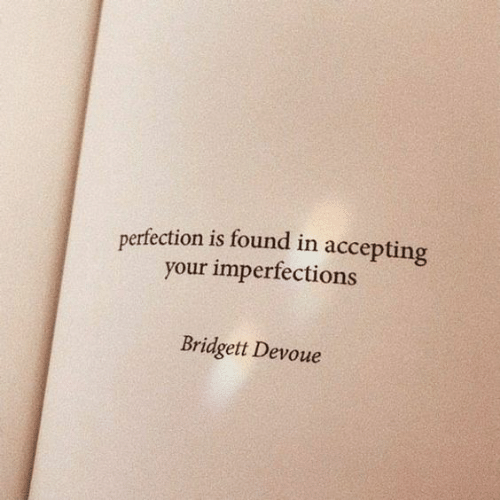Accepting: perfection is found in accepting  your imperfections  Bridgett Devoue