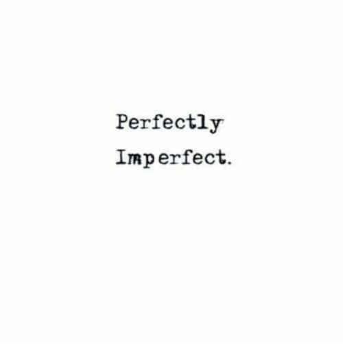 imperfect: Perfectly  Imperfect.