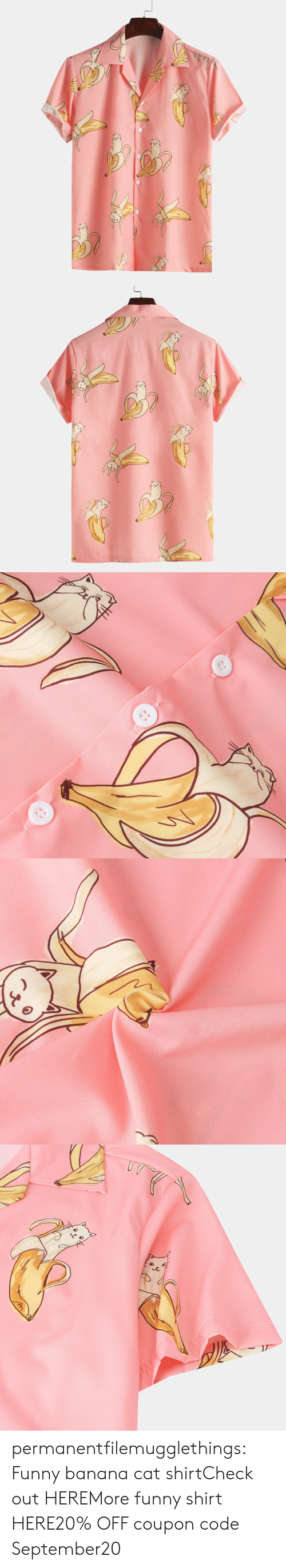 More Funny: permanentfilemugglethings:  Funny banana cat shirtCheck out HEREMore funny shirt HERE20% OFF coupon code:September20