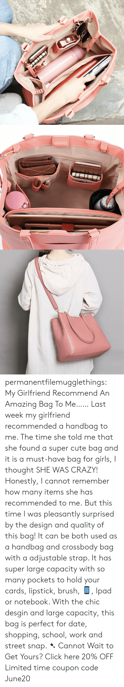 handbag: permanentfilemugglethings: My Girlfriend Recommend An Amazing Bag To Me…… Last week my girlfriend recommended a handbag to me. The time she told me that she found a super cute bag and it is a must-have bag for girls, I thought SHE WAS CRAZY! Honestly, I cannot remember how many items she has recommended to me. But this time I was pleasantly surprised by the design and quality of this bag! It can be both used as a handbag and crossbody bag with a adjustable strap. It has super large capacity with so many pockets to hold your cards, lipstick, brush, 📱, Ipad or notebook. With the chic desgin and large capacity, this bag is perfect for date, shopping, school, work and street snap. ➷ Cannot Wait to Get Yours? Click here 20% OFF Limited time coupon code : June20