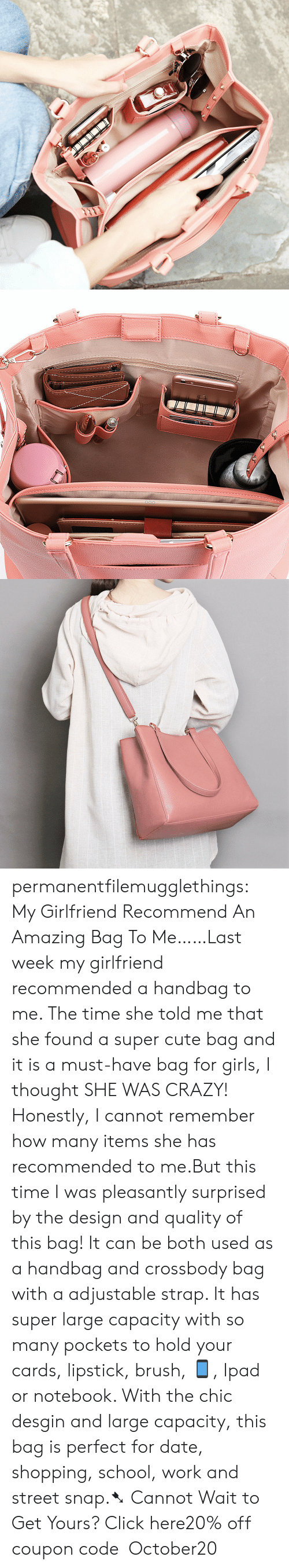 handbag: permanentfilemugglethings:  My Girlfriend Recommend An Amazing Bag To Me……Last week my girlfriend recommended a handbag to me. The time she told me that she found a super cute bag and it is a must-have bag for girls, I thought SHE WAS CRAZY! Honestly, I cannot remember how many items she has recommended to me.But this time I was pleasantly surprised by the design and quality of this bag! It can be both used as a handbag and crossbody bag with a adjustable strap. It has super large capacity with so many pockets to hold your cards, lipstick, brush, 📱, Ipad or notebook. With the chic desgin and large capacity, this bag is perfect for date, shopping, school, work and street snap.➷ Cannot Wait to Get Yours? Click here20% off coupon code:October20