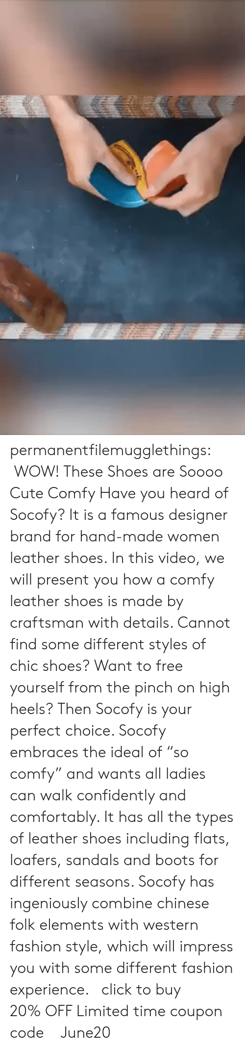 "combine: permanentfilemugglethings:   WOW! These Shoes are Soooo Cute  Comfy  Have you heard of Socofy? It is a famous designer brand for hand-made women leather shoes. In this video, we will present you how a comfy leather shoes is made by craftsman with details. Cannot find some different styles of chic shoes? Want to free yourself from the pinch on high heels? Then Socofy is your perfect choice. Socofy embraces the ideal of ""so comfy"" and wants all ladies can walk confidently and comfortably. It has all the types of leather shoes including flats, loafers, sandals and boots for different seasons. Socofy has ingeniously combine chinese folk elements with western fashion style, which will impress you with some different fashion experience.   click to buy!!! 20% OFF Limited time coupon code : June20"