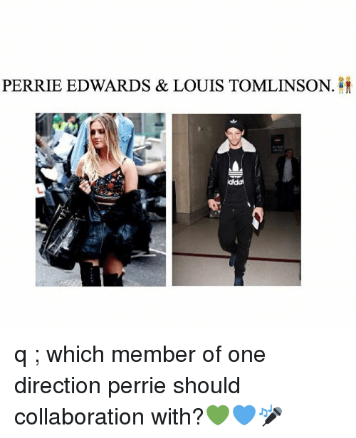 perrie edwards: PERRIE EDWARDS & LOUIS TOMLINSON  iddal q ; which member of one direction perrie should collaboration with?💚💙🎤