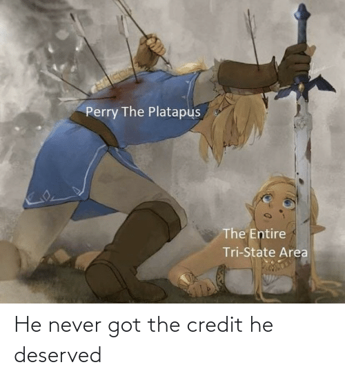 Tri: Perry The Platapus  The Entire  Tri-State Area He never got the credit he deserved