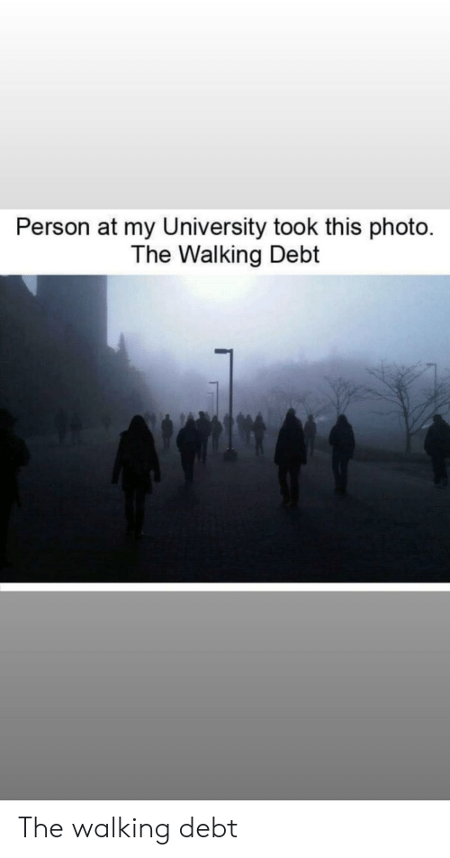 the walking: Person at my University took this photo  The Walking Debt The walking debt