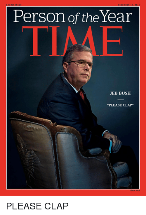 "Jeb Bush, Memes, and 🤖: Person of the Year  JEB BUSH  ""PLEASE CLAP"" PLEASE CLAP"