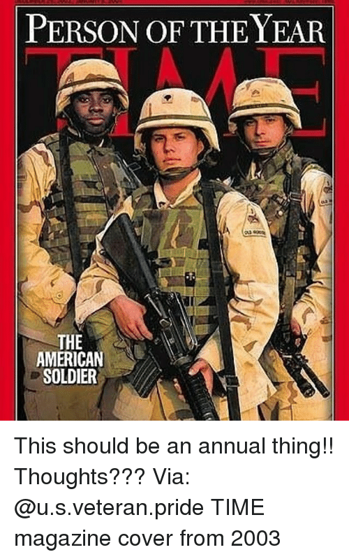 time magazine: PERSON OF THE YEAR  THE  AMERICAN  SOLDIER This should be an annual thing!! Thoughts??? Via: @u.s.veteran.pride TIME magazine cover from 2003