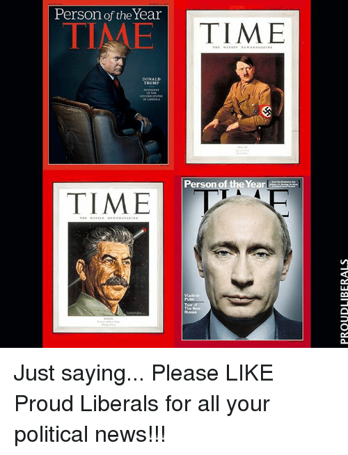 Proud Liberal: Person of the Year  TIME  DONALD  TRUMP  TIME  THE WEEKLV NEWS MAGAZINE  Person of the Year  Tsar  The New Just saying...  Please LIKE Proud Liberals for all your political news!!!