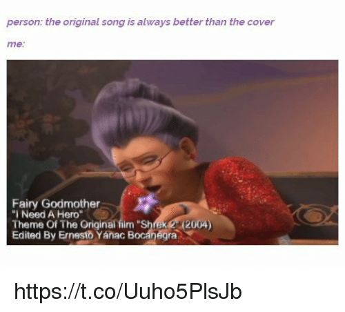 """Cover Me: person: the original song is always better than the cover  me  Fairy Godmother  """"I Need A Hero  Theme Of The Original film """"Shrek 2 2004  Edited By Ernesto Yánac Bocanégra https://t.co/Uuho5PlsJb"""