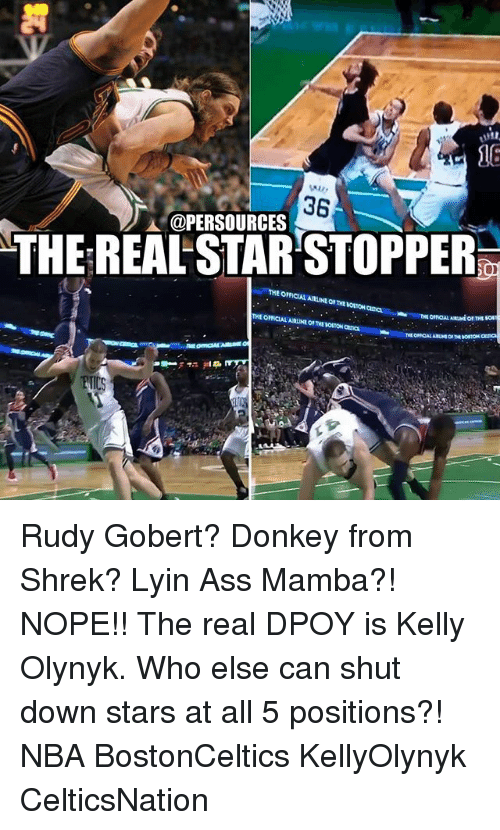 donkey from shrek: @PERSOURCES  THEREALSTARSTOPPER  THE OFFICIAL ARLIE  OFFICIAL AmNtorTE Borrow  omaAL ARMiot THS  THE omicAL ARLINE O, THE IOSON Rudy Gobert? Donkey from Shrek? Lyin Ass Mamba?! NOPE!! The real DPOY is Kelly Olynyk. Who else can shut down stars at all 5 positions?! NBA BostonCeltics KellyOlynyk CelticsNation