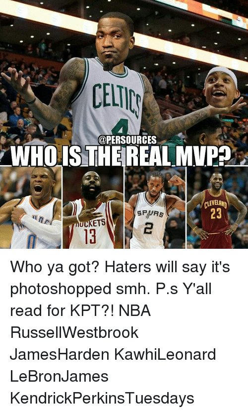 Memes, 🤖, and Mvp: @PERSOURCES  WHO IS THE REAL MVP  CLEVELAND  ULKET5 Who ya got? Haters will say it's photoshopped smh. P.s Y'all read for KPT?! NBA RussellWestbrook JamesHarden KawhiLeonard LeBronJames KendrickPerkinsTuesdays