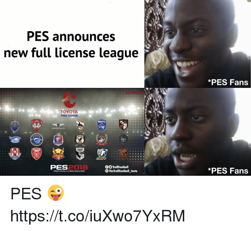 pes: PES announces  new full license league  PES Fans  KONAM  TOYOTA  THAI LEAGUE  BGFC  FC  AIR FORCE  PES  2019  TrollFootball  TheTrollFootball Insta  *PES Fans  PRO EVOLUTION SOCCER PES 😜 https://t.co/iuXwo7YxRM