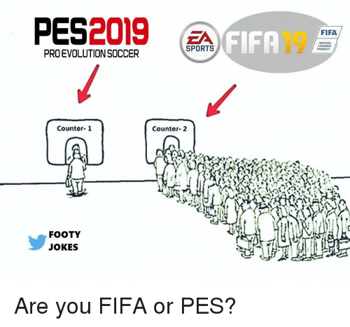 pes: PES2019 EA  FIFA  FIFA  SPORTS  LICENSED  PRODUCT  PROEVOLUTION SOCCER  Countor-1  Countor-2  FOOTY  JOKES Are you FIFA or PES?