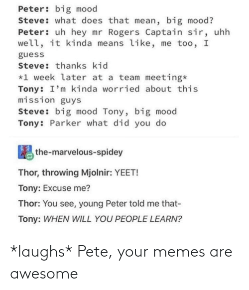 Peter Big Mood Steve What Does That Mean Big Mood Peter Uh Hey Mr Rogers Captain Sir Uhh Well It Kinda Means Like Me Too I Guess Steve Thanks Kid 1 Week