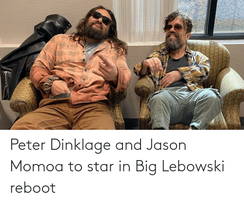 peter: Peter Dinklage and Jason Momoa to star in Big Lebowski reboot
