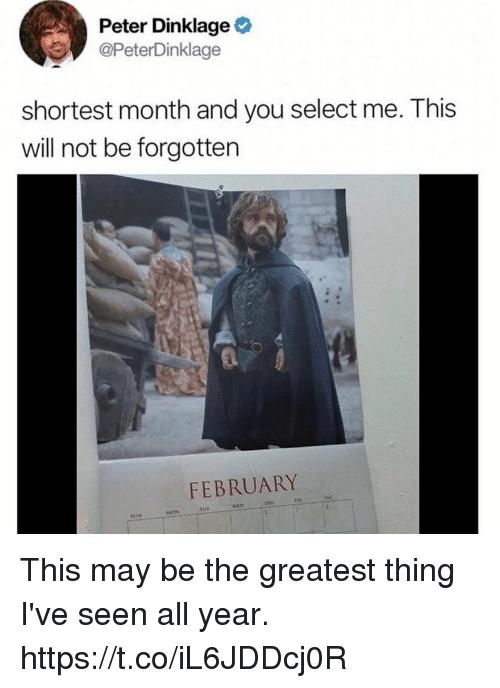 Funny, Peter Dinklage, and Sun: Peter Dinklage  @PeterDinklage  shortest month and you select me. This  will not be forgotten  FEBRUARY  TUL  MON  SUN This may be the greatest thing I've seen all year. https://t.co/iL6JDDcj0R