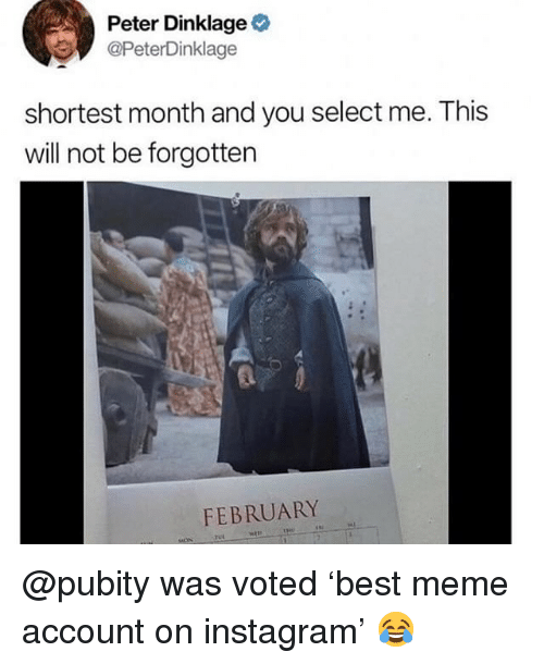 Funny, Instagram, and Meme: Peter Dinklage  @PeterDinklage  shortest month and you select me. This  will not be forgotten  FEBRUARY  sal @pubity was voted 'best meme account on instagram' 😂