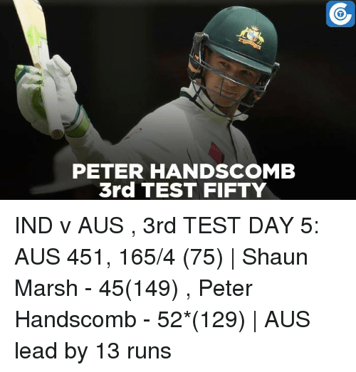 Test Day: PETER HANDSCOMB  3rd TEST FIFTY IND v AUS , 3rd TEST DAY 5: AUS 451, 165/4 (75) | Shaun Marsh - 45(149) , Peter Handscomb - 52*(129) | AUS lead by 13 runs
