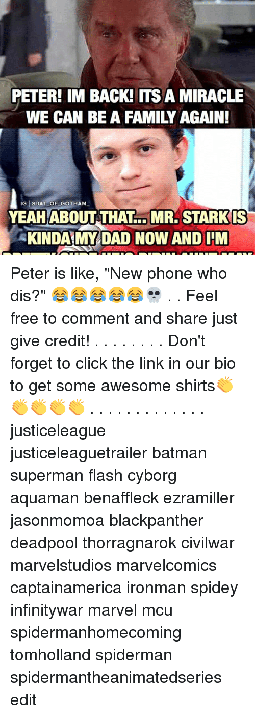 """New Phone Who Dis: PETER! IM BACK! ITS A MIRACLE  WE CAN BE A FAMILY AGAIN!  IGISBAT OF GOTHAM  YEAH ABOUT THAT MR. STARKIS  KINDAIMY DAD NOW AND IIM Peter is like, """"New phone who dis?"""" 😂😂😂😂😂💀 . . Feel free to comment and share just give credit! . . . . . . . . Don't forget to click the link in our bio to get some awesome shirts👏👏👏👏👏 . . . . . . . . . . . . . justiceleague justiceleaguetrailer batman superman flash cyborg aquaman benaffleck ezramiller jasonmomoa blackpanther deadpool thorragnarok civilwar marvelstudios marvelcomics captainamerica ironman spidey infinitywar marvel mcu spidermanhomecoming tomholland spiderman spidermantheanimatedseries edit"""