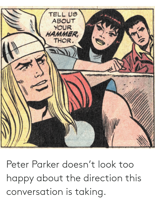 About: Peter Parker doesn't look too happy about the direction this conversation is taking.