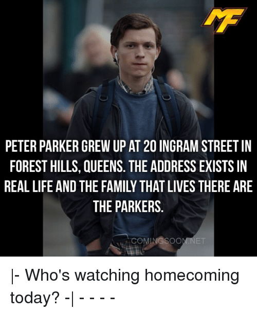Family, Life, and Memes: PETER PARKER GREW UP AT 20 INGRAM STREET IN  FOREST HILLS, QUEENS. THE ADDRESS EXISTS IN  REAL LIFE AND THE FAMILY THAT LIVES THERE ARE  THE PARKERS  COMINGSOO |- Who's watching homecoming today? -| - - - -