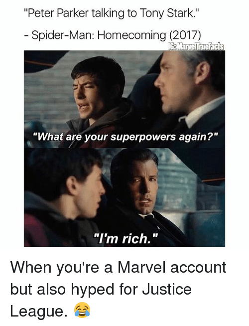 "Memes, 🤖, and What Ares: ""Peter Parker talking to Tony Stark.""  Spider-Man: Homecoming (2017)  ""What are your superpowers again?""  ""I'm rich."" When you're a Marvel account but also hyped for Justice League. 😂"