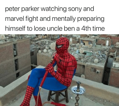 ben: peter parker watching sony and  marvel fight and mentally preparing  himself to lose uncle ben a 4th time