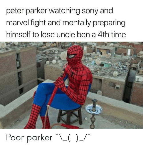 Andi: peter parker watching sony andi  marvel fight and mentally preparing  himself to lose uncle ben a 4th time Poor parker ¯\_(ツ)_/¯