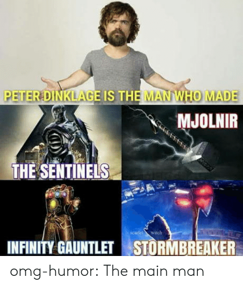 mjolnir: PETERDINKLAGEIS THE MANWHO MADE  MJOLNIR  THE SENTINELS  carlet witch  INFINITY GAUNTLETSTORMBREAKER omg-humor:  The main man