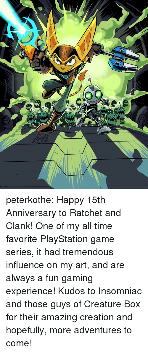 ratchet: peterkothe:  Happy 15th Anniversary to Ratchet and Clank! One of my all time favorite PlayStation game series, it had tremendous influence on my art, and are always a fun gaming experience!   Kudos to Insomniac and those guys of Creature Box for their amazing creation and hopefully, more adventures to come!