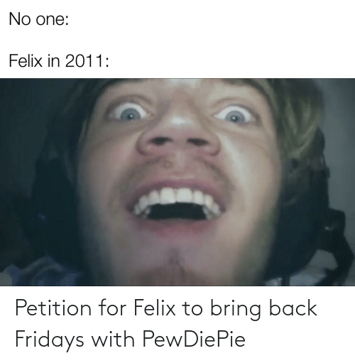 fridays: Petition for Felix to bring back Fridays with PewDiePie