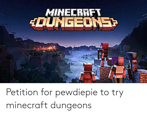 dungeons: Petition for pewdiepie to try minecraft dungeons