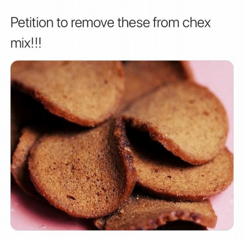 Chex Mix, Petition, and Chex: Petition to remove these from chex  mix
