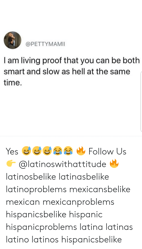 Latinos: @PETTYMAMII  I am living proof that you can be both  smart and slow as hell at the same  time. Yes 😅😅😅😂😂 🔥 Follow Us 👉 @latinoswithattitude 🔥 latinosbelike latinasbelike latinoproblems mexicansbelike mexican mexicanproblems hispanicsbelike hispanic hispanicproblems latina latinas latino latinos hispanicsbelike