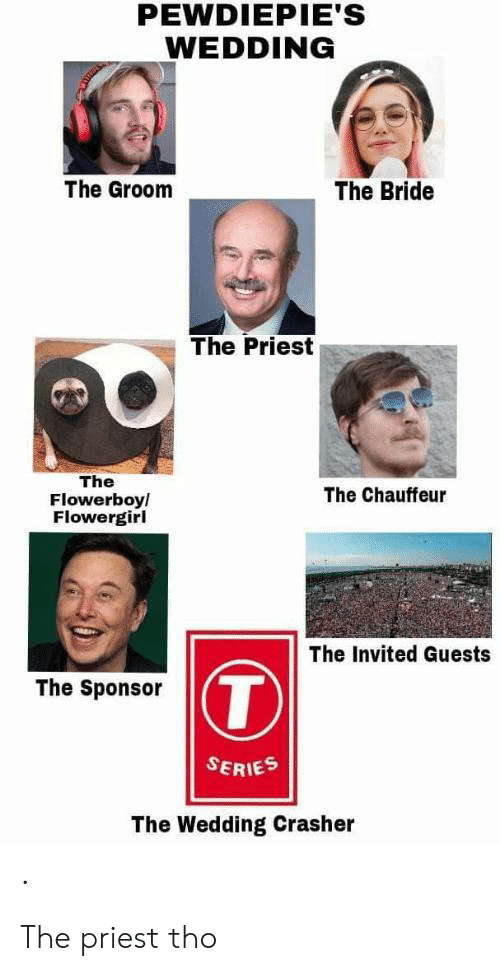 chauffeur: PEWDIEPIE'S  WEDDING  The Bride  The Groom  The Priest  The  Flowerboy  Flowergirl  The Chauffeur  The Invited Guests  T  The Sponsor  SERIES  The Wedding Crasher The priest tho
