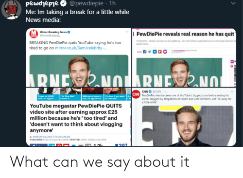 """el-p: pewdjepje & @pewdiepie · 1h  Me: Im taking a break for a little while  News media:  