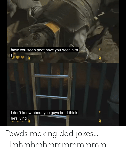 Dad Jokes: Pewds making dad jokes.. Hmhmhmhmmmmmmmm