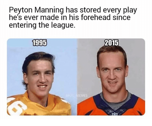 Peyton: Peyton Manning has stored every play  he's ever made in his forehead since  entering the league.  1995  2015  ES