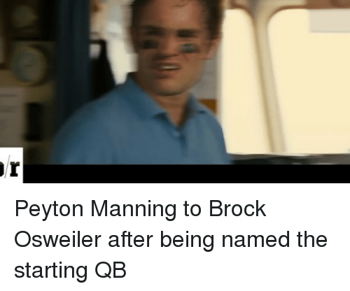 Osweiler: Peyton Manning to Brock Osweiler after being named the starting QB